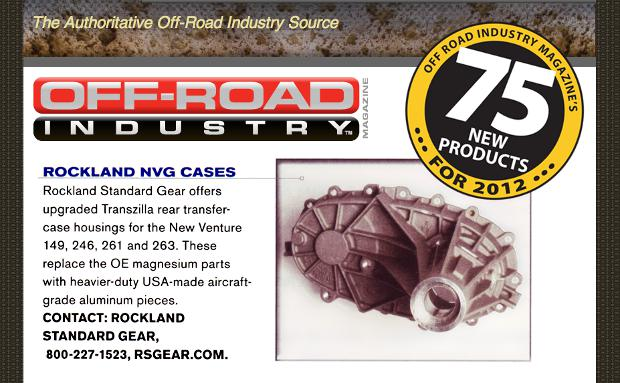 OFF-ROAD INDUSTRY Magazine's TOP 75 Products for 2012: Rockland NVG Cases. Rockland Standard Gear Offers upgraded Tranzilla rear transfer-case housings for the New Venture 149, 246, 261, and 263. These replace the OE magnesium parts with heavier-duty USA-made aircraft-grade aluminum pieces.