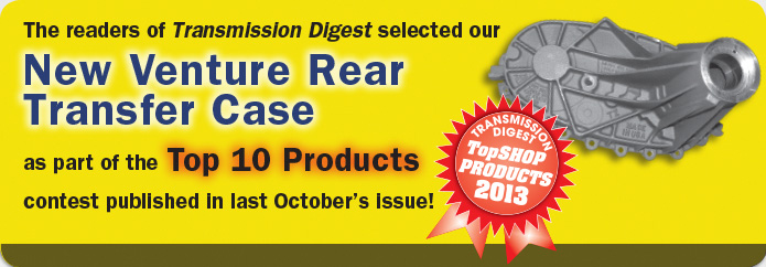The readers of Transmission Digest selected our New Venture Rear Transfer Case as part of the Top 10 Products contest published in last October's issue!