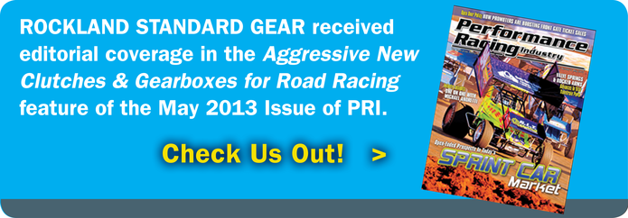 Rockland Standard Gear received editorial coverage in the Aggressive New Clutches and Gearboxes for Road Racing feature of the May 2013 Issue of PRI.